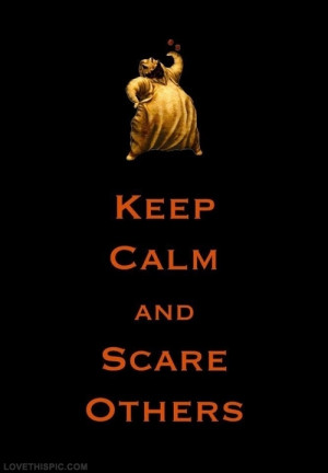 Keep calm and scare others