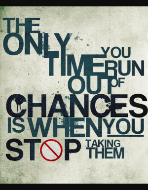 Never stop taking chances
