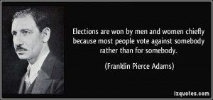are won by men and women chiefly because most people vote against ...