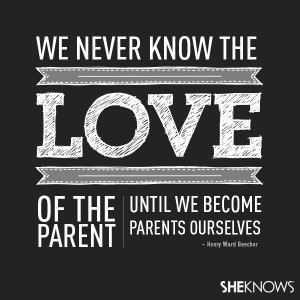 We never know the love of the parent until we become parents ...