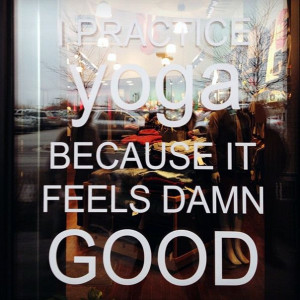 Practice Yoga Because It Feels Damn Good