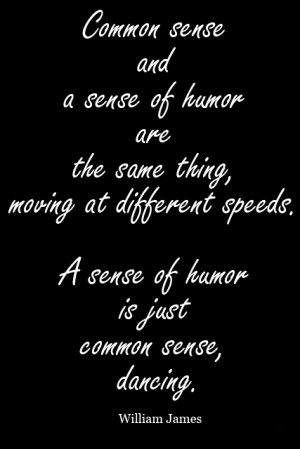 Common-sense-and-a-sense-of-humor-are-the-same-thing-moving-at ...