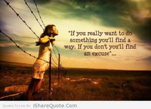 you really want to do something you ll find a way if