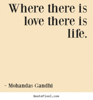 love there is life mohandas gandhi more love quotes friendship quotes ...