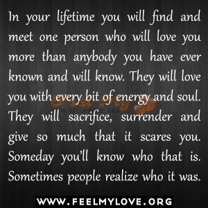 in your lifetime you will find and meet one person who will love you ...