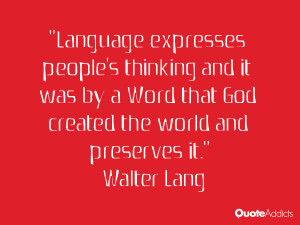 Language expresses people's thinking and it was by a Word that God ...