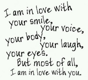 ... in love with your smile, your voice, your body, your laugh, your eyes