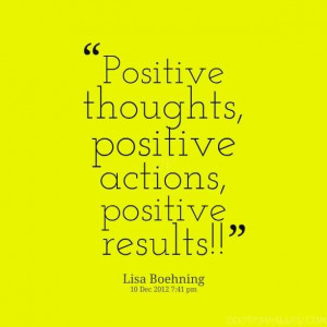 Positive Thoughts, Positive Actions, Positive Results!!