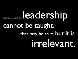 Leadership Cannot Be Taught Leadership Quotes