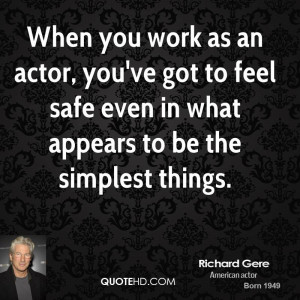 When you work as an actor, you've got to feel safe even in what ...
