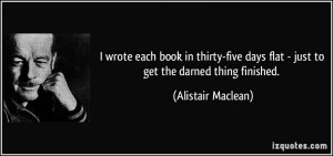 days flat just to get the darned thing finished alistair maclean