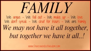 Family - We argue, we fall out, we make up, we love,