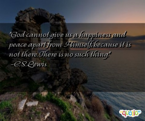 God cannot give us a happiness and peace apart from Himself, because ...