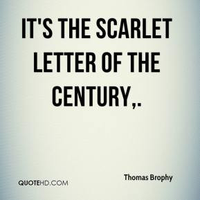 thomas-brophy-quote-its-the-scarlet-letter-of-the-century.jpg