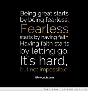 Being great starts by being fearless; Fearless starts by having faith ...