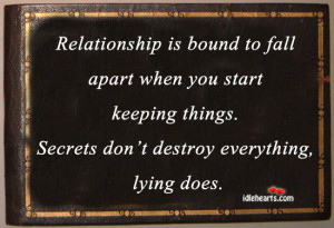 Relationship is bound to fall apart when you start keeping things ...
