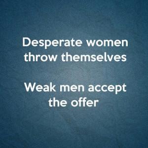 ... Women, Independant Man Quotes, Desperate Quotes, Pathetic Women Quotes