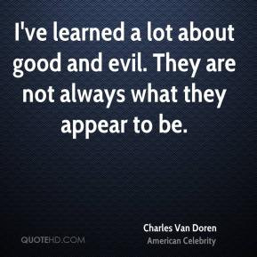 Charles Van Doren - I've learned a lot about good and evil. They are ...