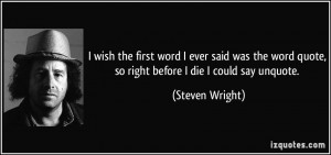 quote-i-wish-the-first-word-i-ever-said-was-the-word-quote-so-right ...