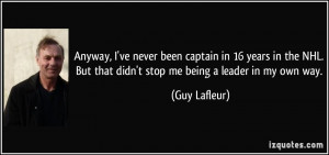 ... . But that didn't stop me being a leader in my own way. - Guy Lafleur