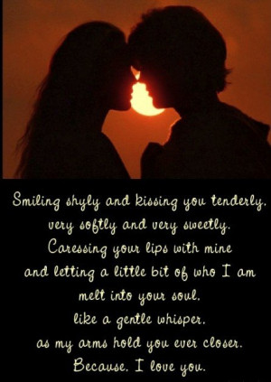 ... gentle whisper, as my arms hold you ever closer. Because, I love you
