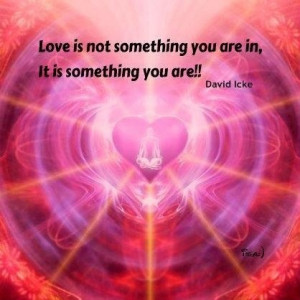 Love is not something you are in, It is something you are!!
