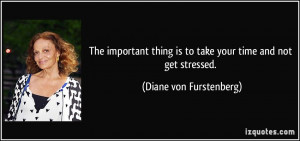 The important thing is to take your time and not get stressed. - Diane ...
