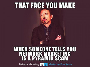 ... make when when someone tells you Network Marketing is a Pyramid Scam