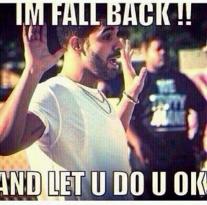 Go Back > Gallery For > Imma Fall Back Quotes