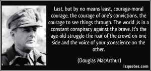 courage-moral courage, the courage of one's convictions, the courage ...