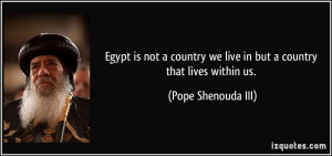 Egypt is not a country we live in but a country that lives within us ...