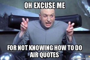 ... not knowing how to do air quotes - Dr Evil Austin Powers   Make a Meme