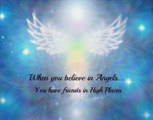 when you believe in angels you have friends in high places