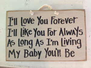 ll love you forever like you for always SIGN as long as you're ...