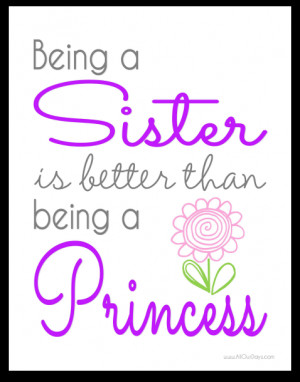 Being a Sister Is Better Than Being a Princess #freeprintable Wall Art ...