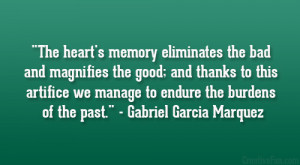 The heart's memory eliminates the bad and magnifies the good; and ...