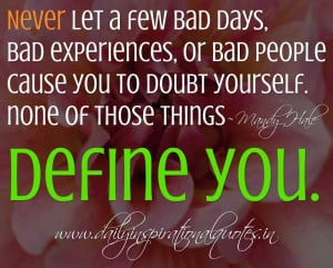 ... people cause you to doubt yourself. none of those things define you