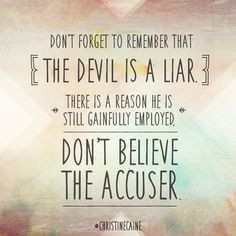 The devil is a liar. More