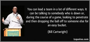 You can lead a team in a lot of different ways. It can be talking to ...