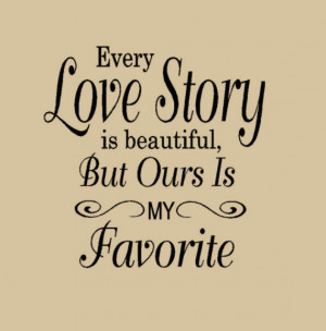 Every Love Story is Beautiful But ours is My Favorite Wall Decal Words ...