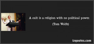 ... .com/a-cult-is-a-religion-with-no-political-power-tom-wolfe