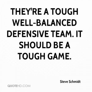 They're a tough well-balanced defensive team. It should be a tough ...