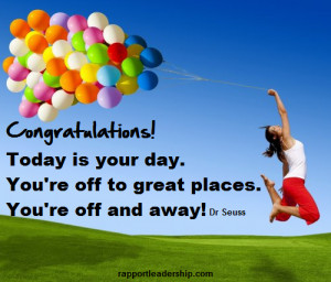 ... . You're off to great places. You're off and away! Dr Seuss quote