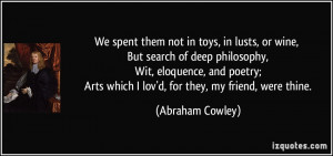 them not in toys, in lusts, or wine, But search of deep philosophy ...