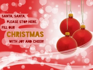 Santa, Santa, please stop here. Fill our Christmas with joy and cheer!