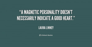 magnetic personality doesn't necessarily indicate a good heart ...