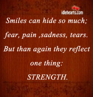 Smiles can hide so much; fear, pain ,sadness, tears.