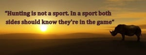 hunting is not a sport quote | Hunting is not a sport. In a sport both ...