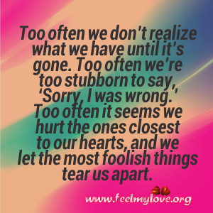 ... realize what we have until it s gone too often we re too stubborn to
