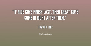 quote-Edward-Dyer-if-nice-guys-finish-last-then-great-81405.png